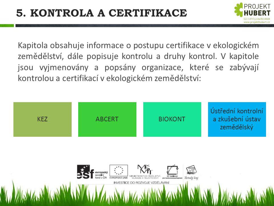 5. KONTROLA A CERTIFIKACE Kapitola obsahuje informace o postupu certifikace v ekologickém zemědělství, dále popisuje kontrolu a druhy kontrol. V kapit