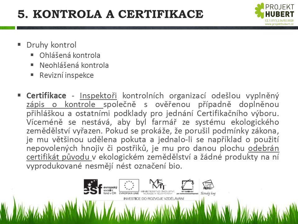 5. KONTROLA A CERTIFIKACE  Druhy kontrol  Ohlášená kontrola  Neohlášená kontrola  Revizní inspekce  Certifikace - Inspektoři kontrolních organiza