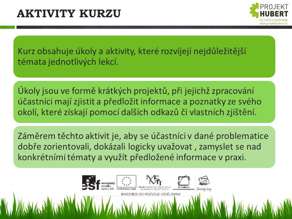 AKTIVITY KURZU Kurz obsahuje úkoly a aktivity, které rozvíjejí nejdůležitější témata jednotlivých lekcí. Úkoly jsou ve formě krátkých projektů, při je
