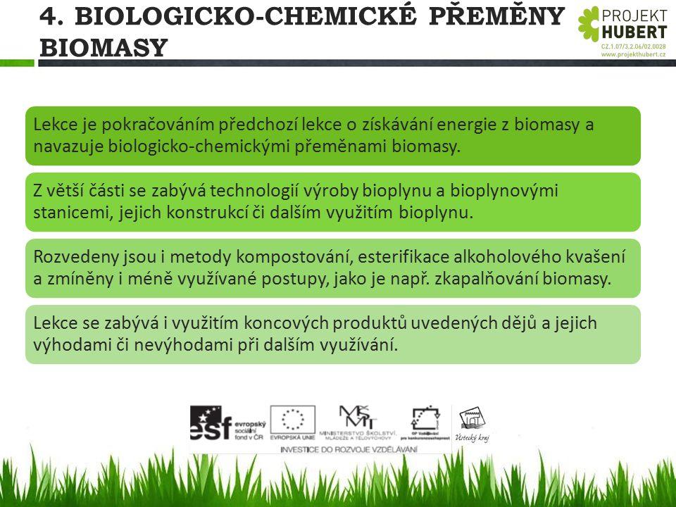 4. BIOLOGICKO-CHEMICKÉ PŘEMĚNY BIOMASY Lekce je pokračováním předchozí lekce o získávání energie z biomasy a navazuje biologicko-chemickými přeměnami