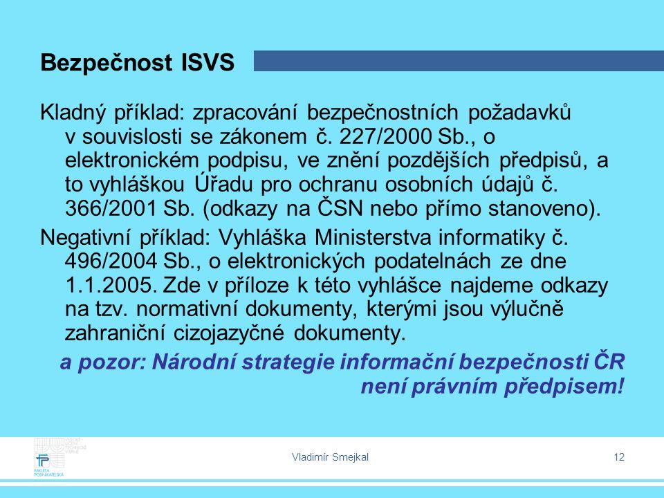 Vladimír Smejkal 12 Bezpečnost ISVS Kladný příklad: zpracování bezpečnostních požadavků v souvislosti se zákonem č. 227/2000 Sb., o elektronickém podp