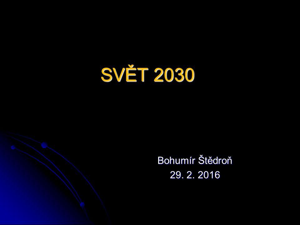 SVĚT 2030 Bohumír Štědroň 29. 2. 2016