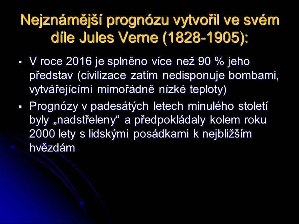 """Nejznámější prognózu vytvořil ve svém díle Jules Verne (1828-1905):  V roce 2016 je splněno více než 90 % jeho představ (civilizace zatím nedisponuje bombami, vytvářejícími mimořádně nízké teploty)  Prognózy v padesátých letech minulého století byly """"nadstřeleny a předpokládaly kolem roku 2000 lety s lidskými posádkami k nejbližším hvězdám"""