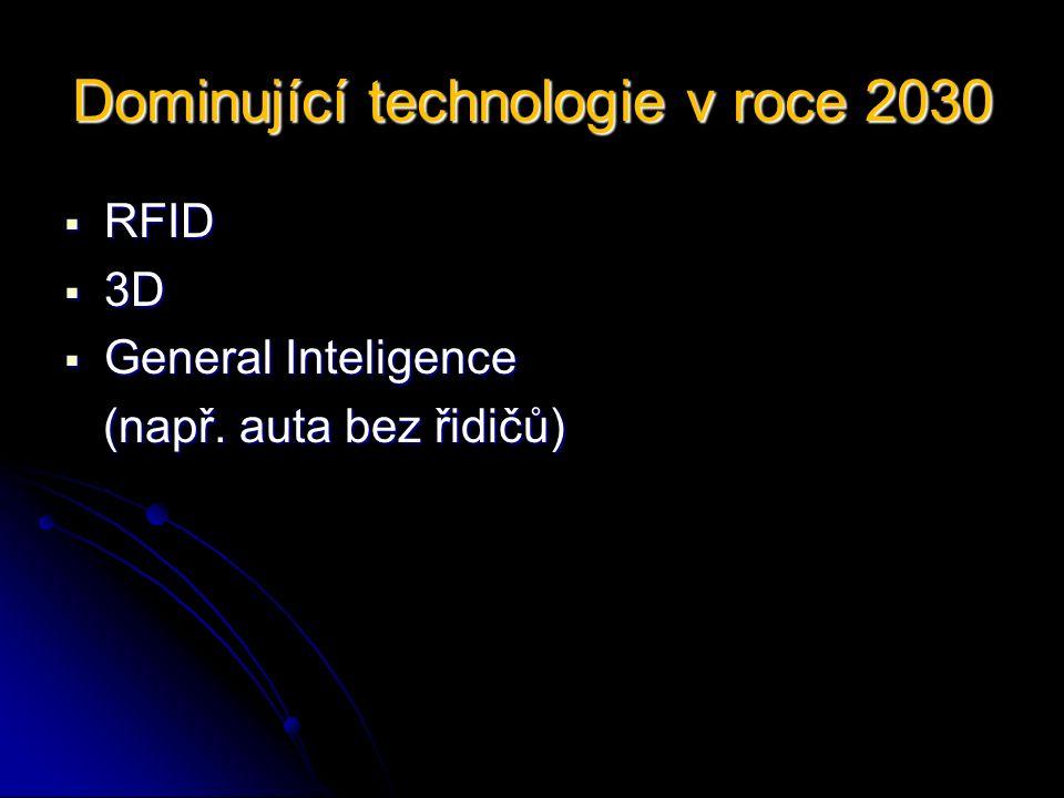 Dominující technologie v roce 2030  RFID  3D  General Inteligence (např.