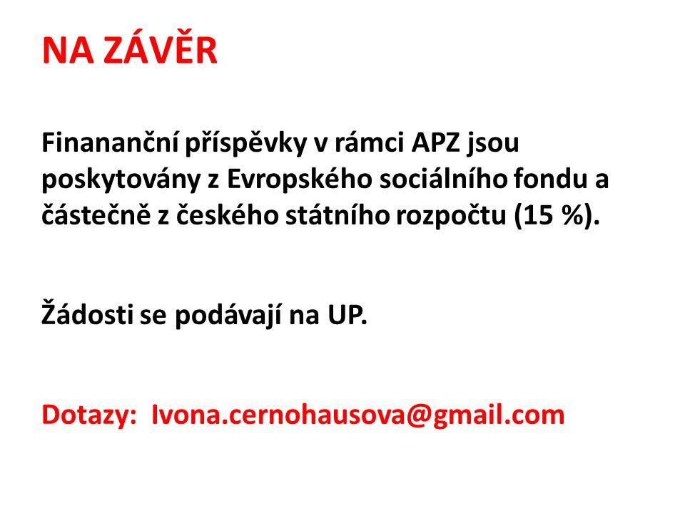 NA ZÁVĚR Finananční příspěvky v rámci APZ jsou poskytovány z Evropského sociálního fondu a částečně z českého státního rozpočtu (15 %).
