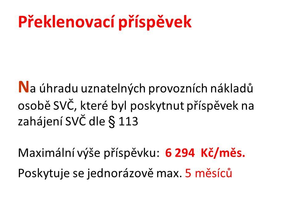 Překlenovací příspěvek N a úhradu uznatelných provozních nákladů osobě SVČ, které byl poskytnut příspěvek na zahájení SVČ dle § 113 Maximální výše příspěvku: 6 294 Kč/měs.
