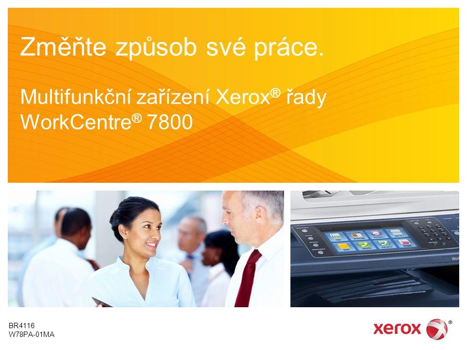 Změňte způsob své práce. Multifunkční zařízení Xerox ® řady WorkCentre ® 7800 BR4116 W78PA-01MA
