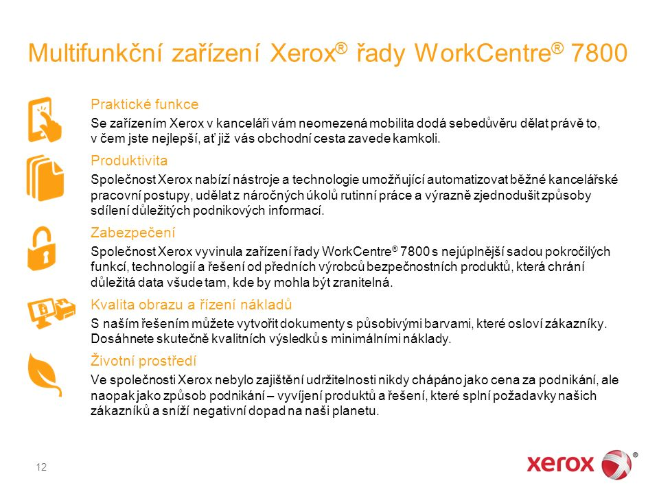 Multifunkční zařízení Xerox ® řady WorkCentre ® 7800 Praktické funkce Se zařízením Xerox v kanceláři vám neomezená mobilita dodá sebedůvěru dělat právě to, v čem jste nejlepší, ať již vás obchodní cesta zavede kamkoli.