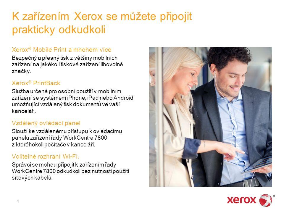 K zařízením Xerox se můžete připojit prakticky odkudkoli Xerox ® Mobile Print a mnohem více Bezpečný a přesný tisk z většiny mobilních zařízení na jakékoli tiskové zařízení libovolné značky.