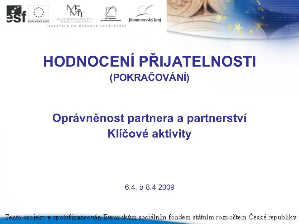 HODNOCENÍ PŘIJATELNOSTI (POKRAČOVÁNÍ) Oprávněnost partnera a partnerství Klíčové aktivity 6.4. a 8.4 2009