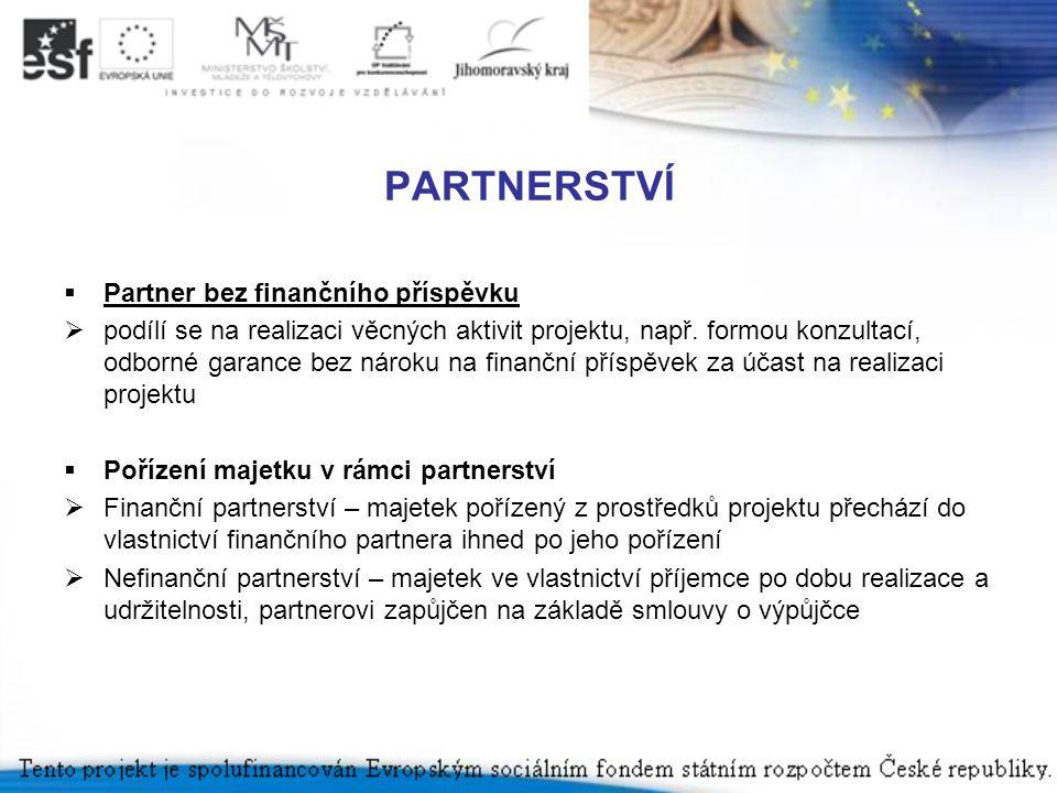PARTNERSTVÍ  Partner bez finančního příspěvku  podílí se na realizaci věcných aktivit projektu, např. formou konzultací, odborné garance bez nároku
