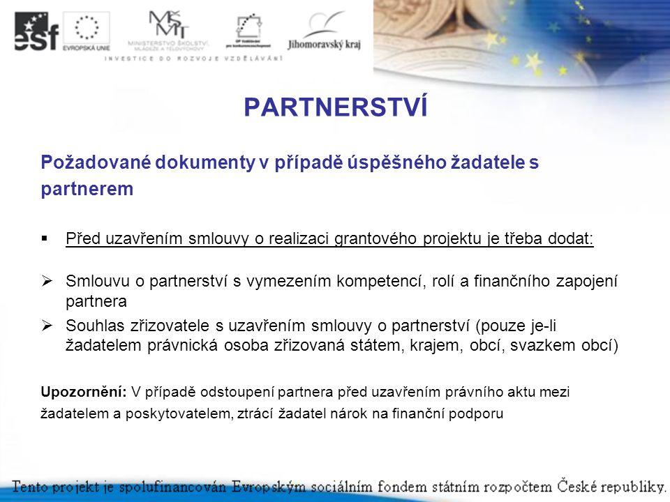 PARTNERSTVÍ Požadované dokumenty v případě úspěšného žadatele s partnerem  Před uzavřením smlouvy o realizaci grantového projektu je třeba dodat:  S