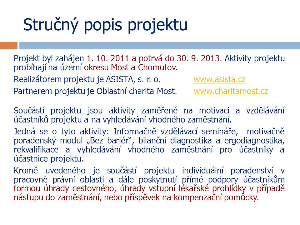 Cíle projektu Hlavním cílem projektu je posílení pracovní integrace osob se zdravotním postižením v regionu Mostecka a Chomutovska a snížení bariér, které jim znesnadňují jejich rovnocenný přístup na trh práce a udržení se na něm.