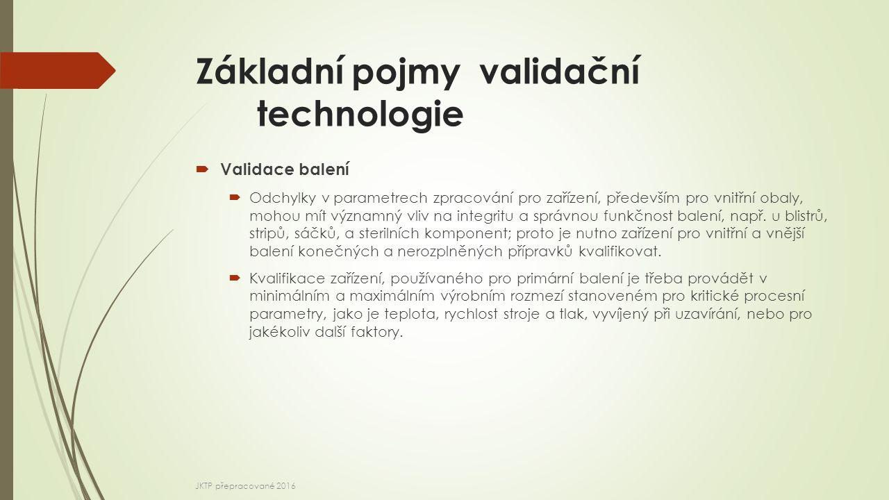 Základní pojmy validační technologie  Validace balení  Odchylky v parametrech zpracování pro zařízení, především pro vnitřní obaly, mohou mít významný vliv na integritu a správnou funkčnost balení, např.