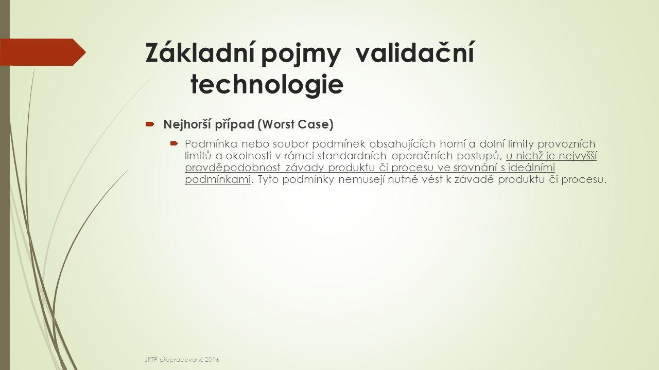 Základní pojmy validační technologie  Nejhorší případ (Worst Case)  Podmínka nebo soubor podmínek obsahujících horní a dolní limity provozních limit