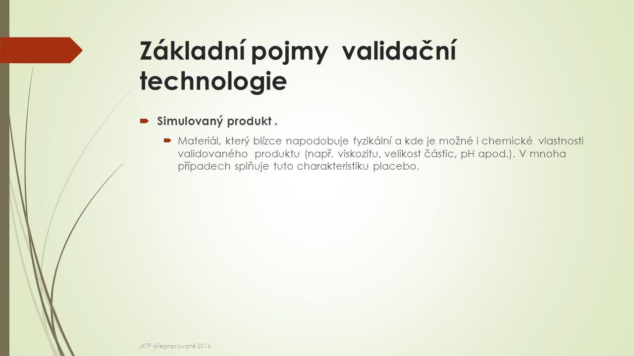 Základní pojmy validační technologie  Simulovaný produkt.  Materiál, který blízce napodobuje fyzikální a kde je možné i chemické vlastnosti validova