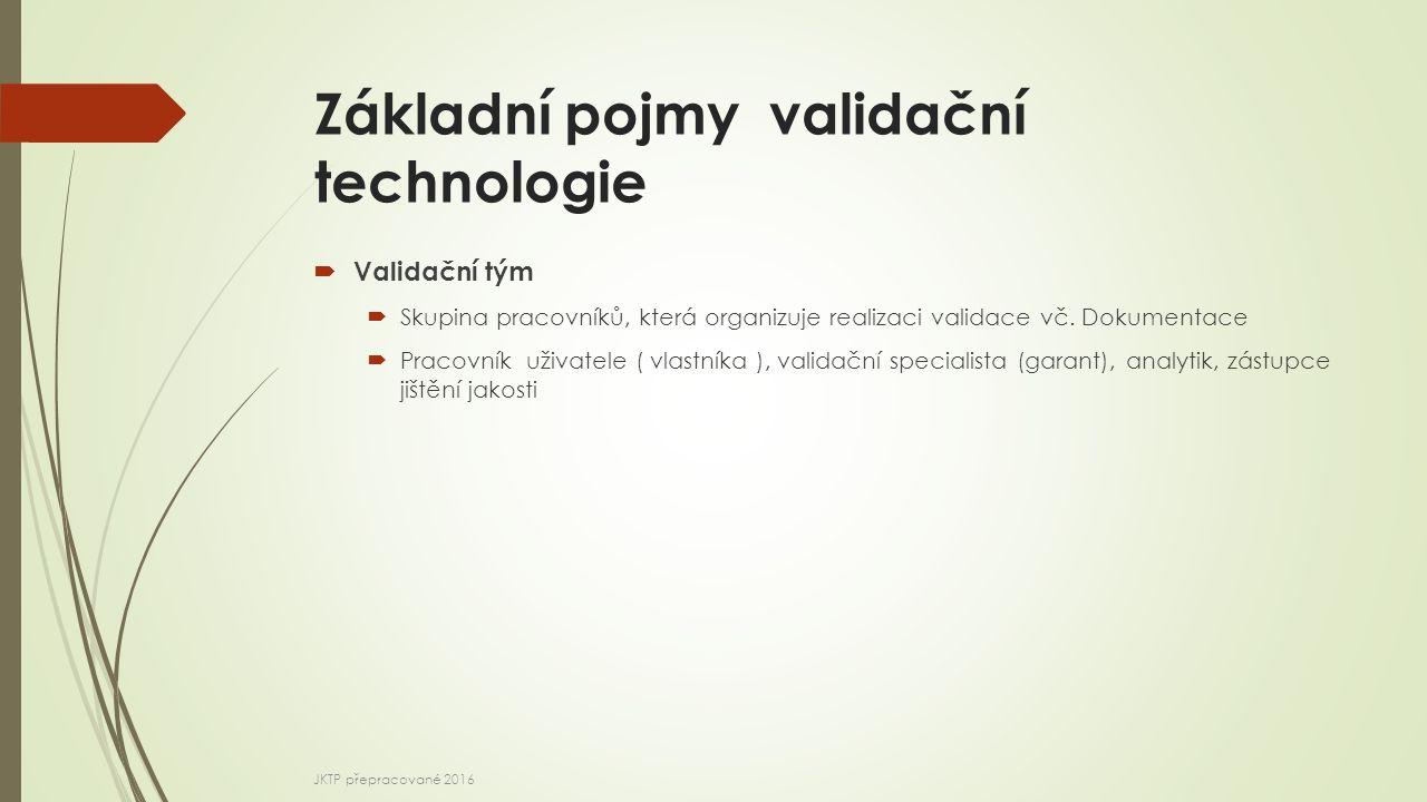 Základní pojmy validační technologie  Validační tým  Skupina pracovníků, která organizuje realizaci validace vč. Dokumentace  Pracovník uživatele (