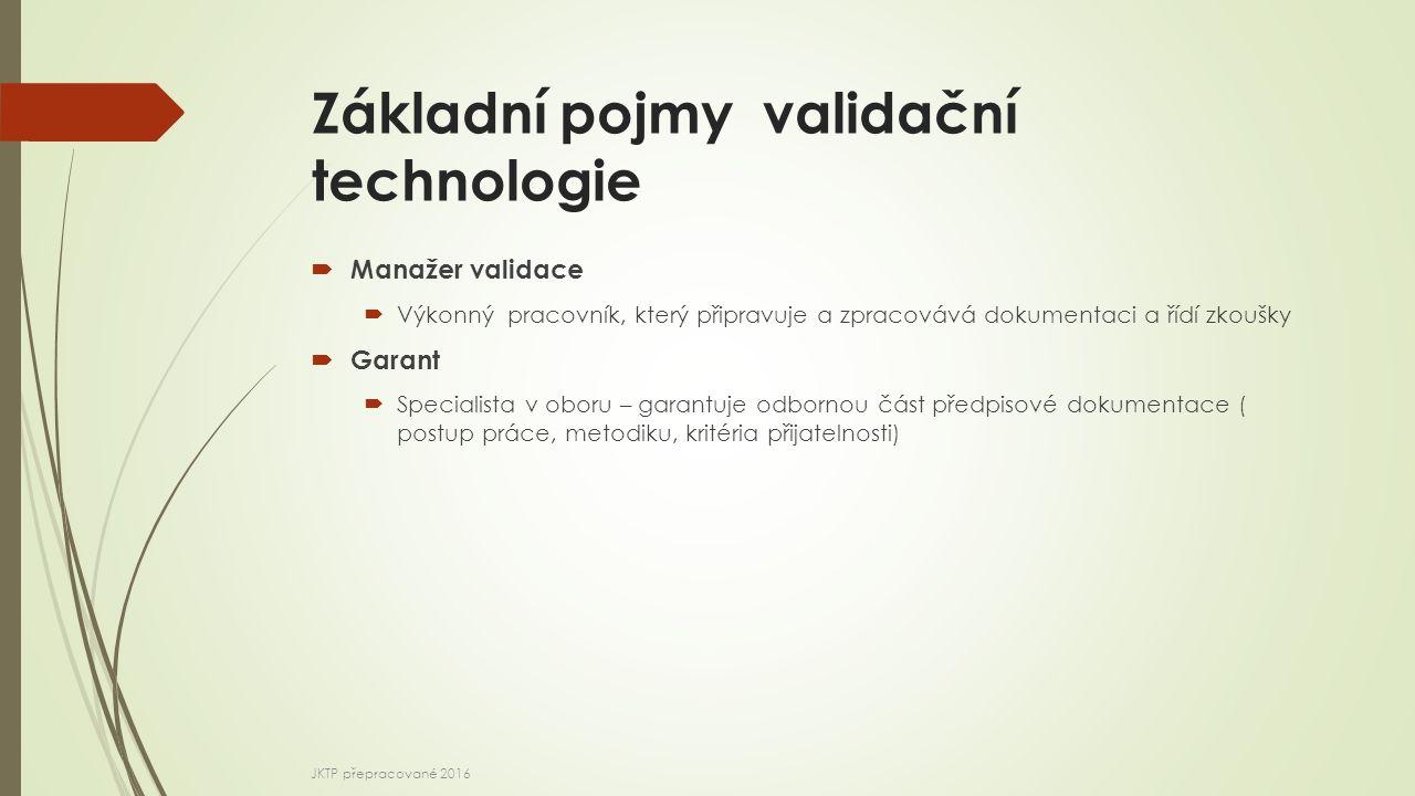Základní pojmy validační technologie  Manažer validace  Výkonný pracovník, který připravuje a zpracovává dokumentaci a řídí zkoušky  Garant  Speci