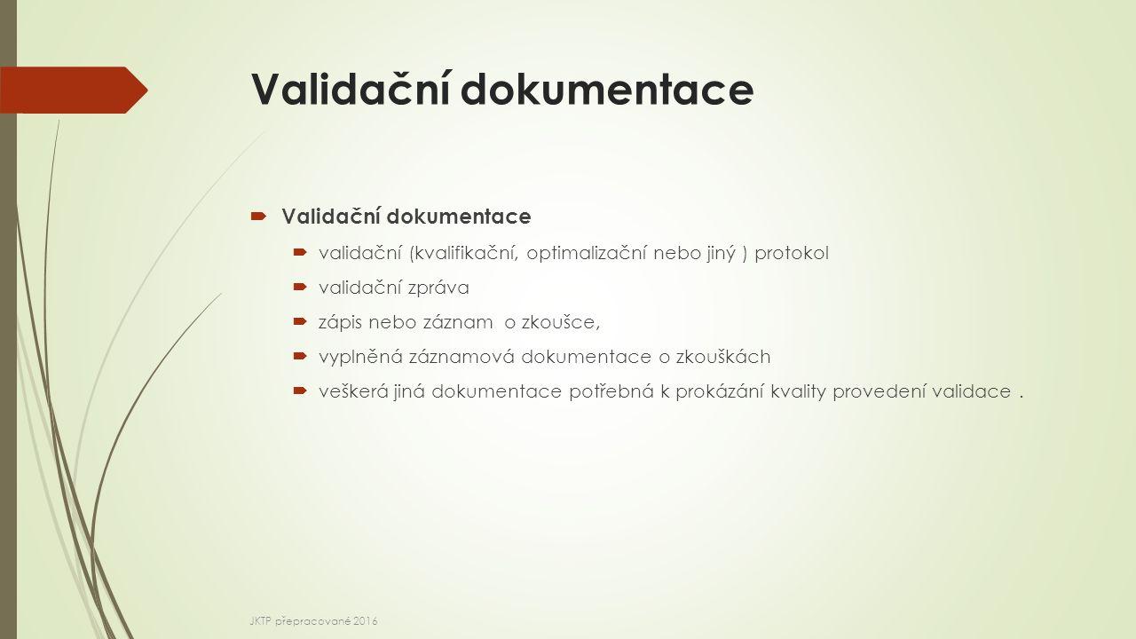 Validační dokumentace  Validační dokumentace  validační (kvalifikační, optimalizační nebo jiný ) protokol  validační zpráva  zápis nebo záznam o z