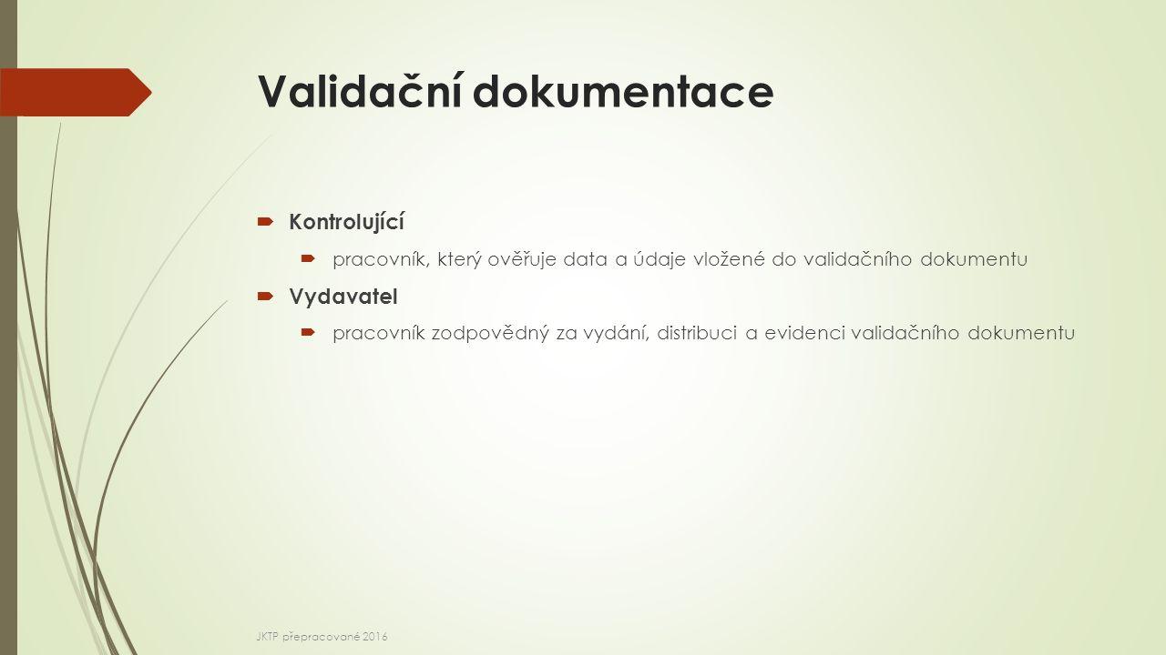 Validační dokumentace  Kontrolující  pracovník, který ověřuje data a údaje vložené do validačního dokumentu  Vydavatel  pracovník zodpovědný za vy