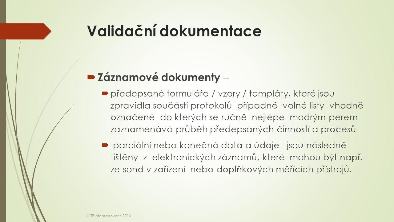 Validační dokumentace  Záznamové dokumenty –  předepsané formuláře / vzory / templáty, které jsou zpravidla součástí protokolů případně volné listy