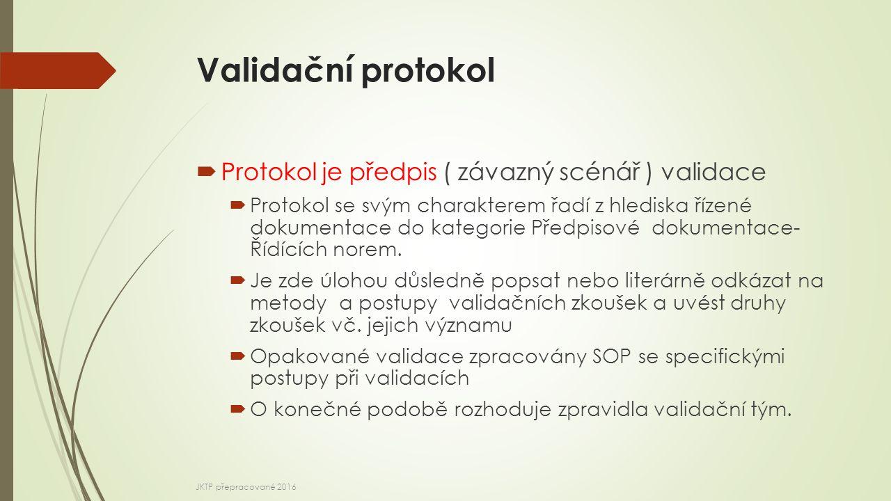 Validační protokol  Protokol je předpis ( závazný scénář ) validace  Protokol se svým charakterem řadí z hlediska řízené dokumentace do kategorie Předpisové dokumentace- Řídících norem.