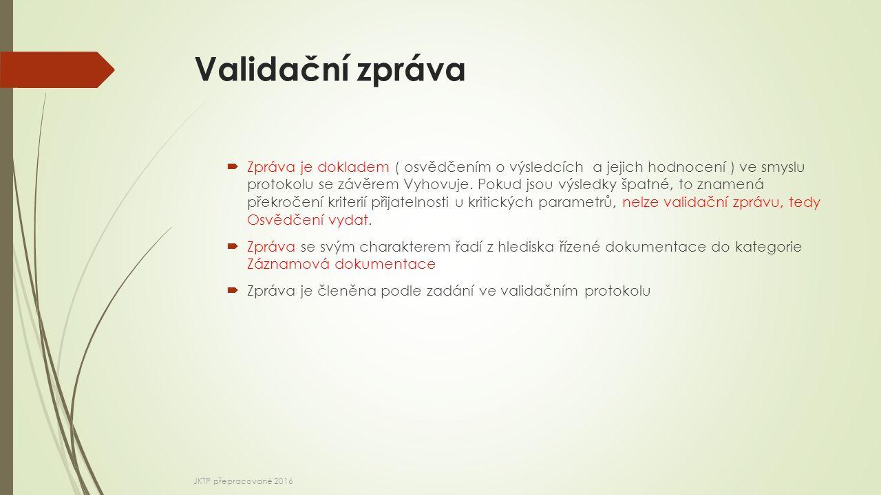 Validační zpráva  Zpráva je dokladem ( osvědčením o výsledcích a jejich hodnocení ) ve smyslu protokolu se závěrem Vyhovuje. Pokud jsou výsledky špat