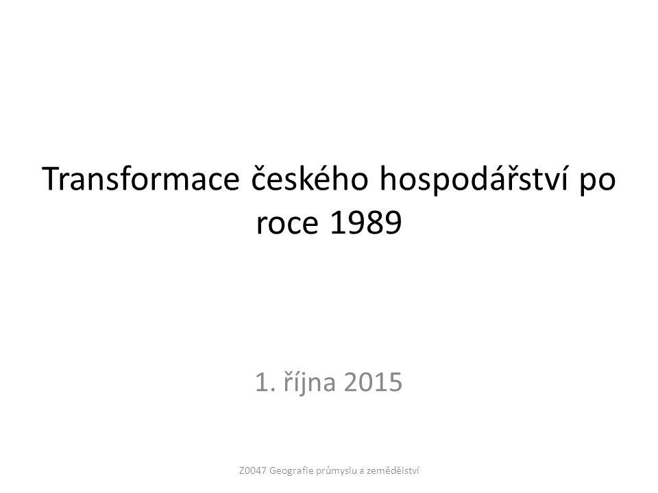 Transformace českého hospodářství po roce 1989 1. října 2015 Z0047 Geografie průmyslu a zemědělství
