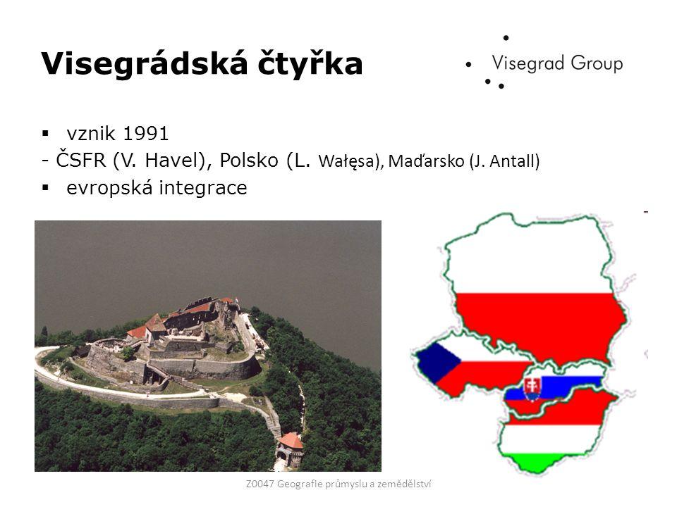 Visegrádská čtyřka  vznik 1991 - ČSFR (V. Havel), Polsko (L. Wałęsa), Maďarsko (J. Antall)  evropská integrace Z0047 Geografie průmyslu a zemědělstv