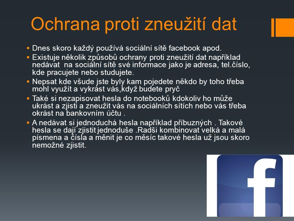 Ochrana proti zneužití dat  Dnes skoro každý používá sociální sítě facebook apod.