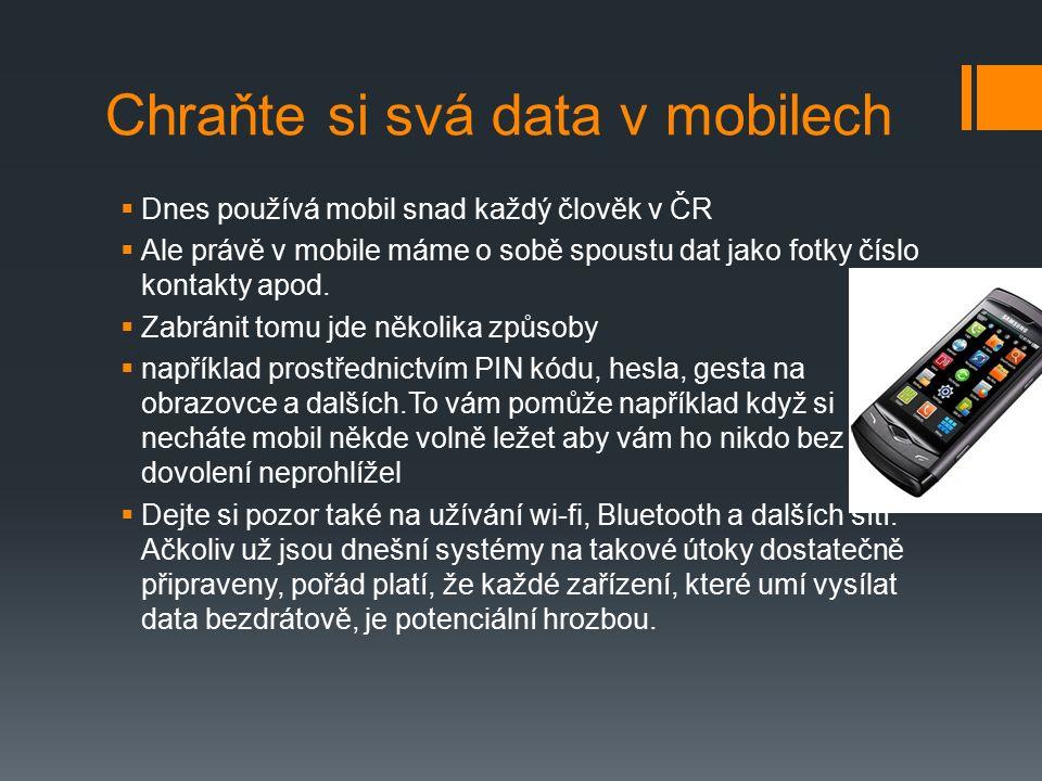 Chraňte si svá data v mobilech  Dnes používá mobil snad každý člověk v ČR  Ale právě v mobile máme o sobě spoustu dat jako fotky číslo kontakty apod.