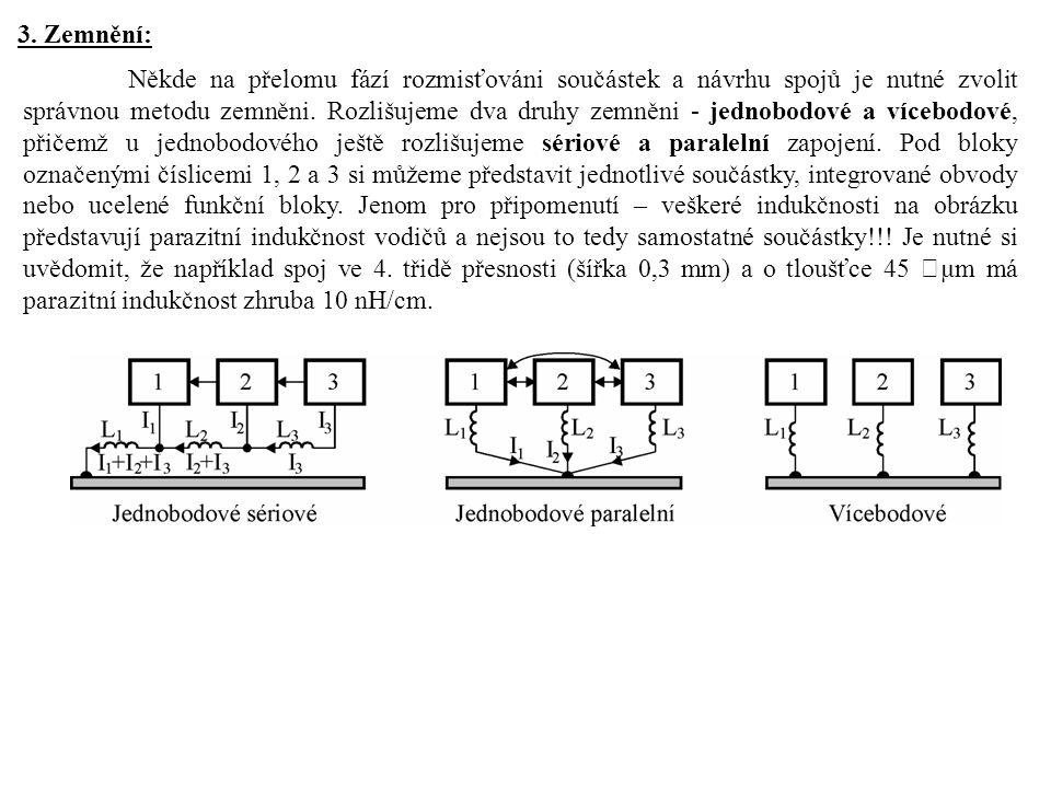 3. Zemnění: Někde na přelomu fází rozmisťováni součástek a návrhu spojů je nutné zvolit správnou metodu zemněni. Rozlišujeme dva druhy zemněni - jedno