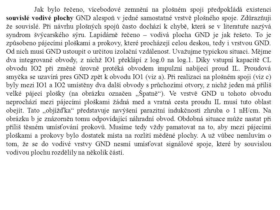 Jak bylo řečeno, vícebodové zemnění na plošném spoji předpokládá existenci souvislé vodivé plochy GND alespoň v jedné samostatné vrstvě plošného spoje