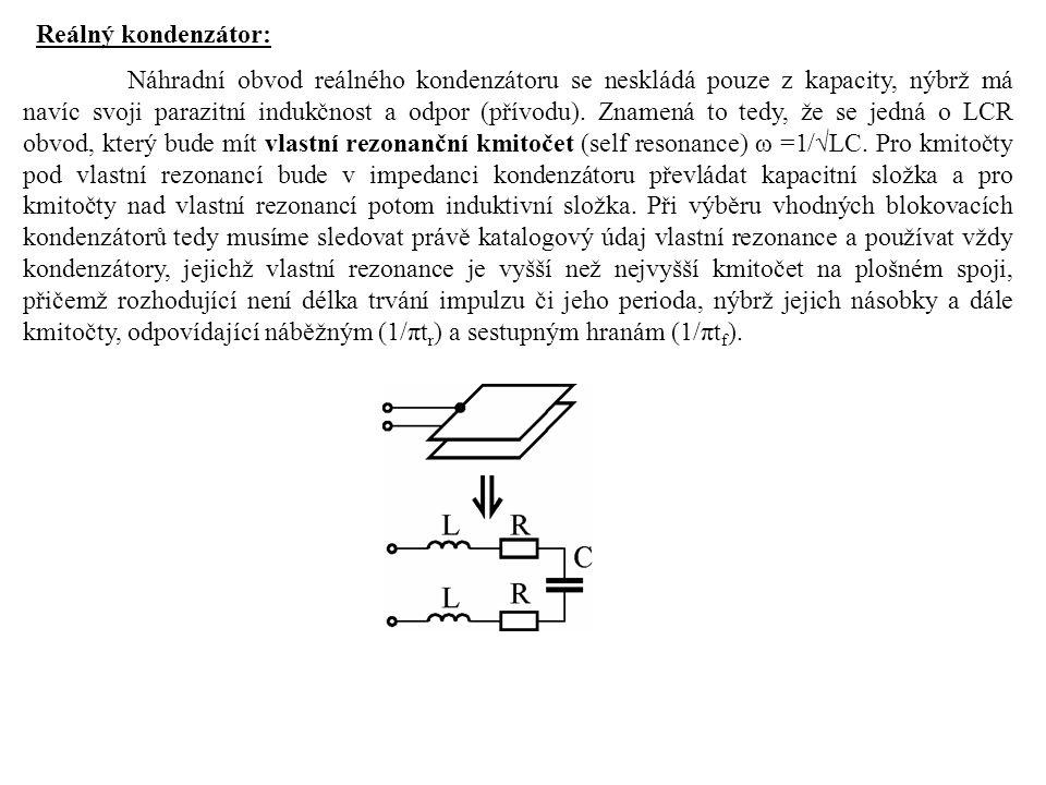 Reálný kondenzátor: Náhradní obvod reálného kondenzátoru se neskládá pouze z kapacity, nýbrž má navíc svoji parazitní indukčnost a odpor (přívodu). Zn