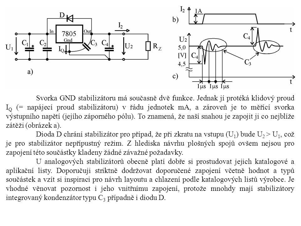 Svorka GND stabilizátoru má současně dvě funkce. Jednak jí protéká klidový proud I Q (= napájecí proud stabilizátoru) v řádu jednotek mA, a zároveň je