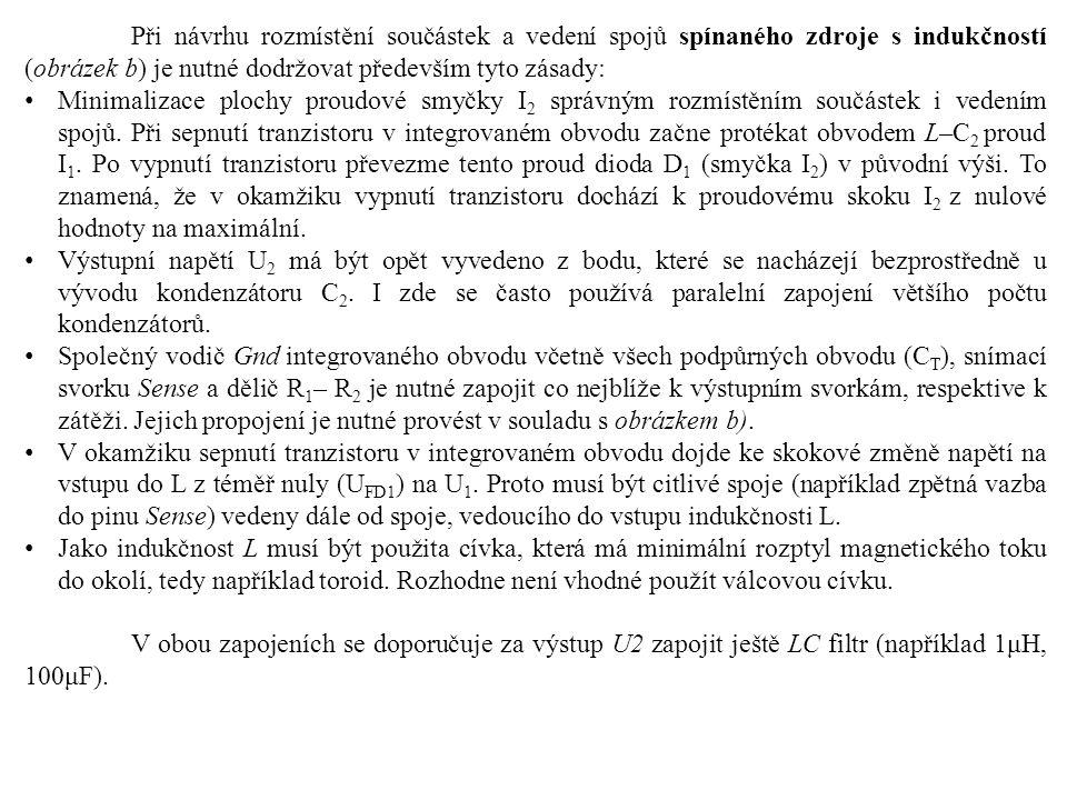 Při návrhu rozmístění součástek a vedení spojů spínaného zdroje s indukčností (obrázek b) je nutné dodržovat především tyto zásady: Minimalizace plochy proudové smyčky I 2 správným rozmístěním součástek i vedením spojů.