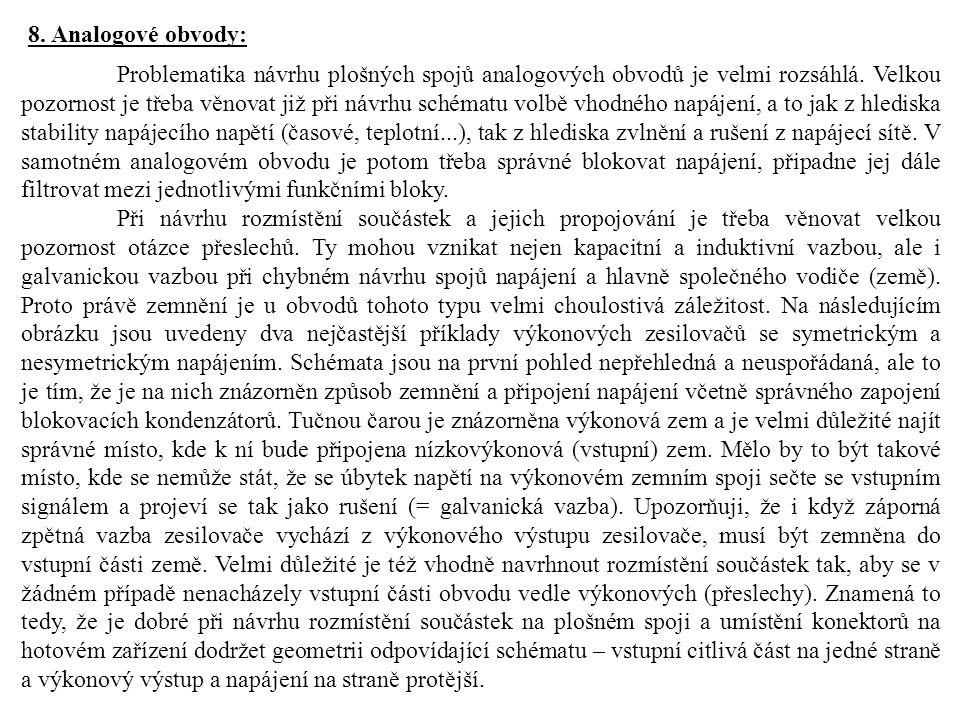 8.Analogové obvody: Problematika návrhu plošných spojů analogových obvodů je velmi rozsáhlá.