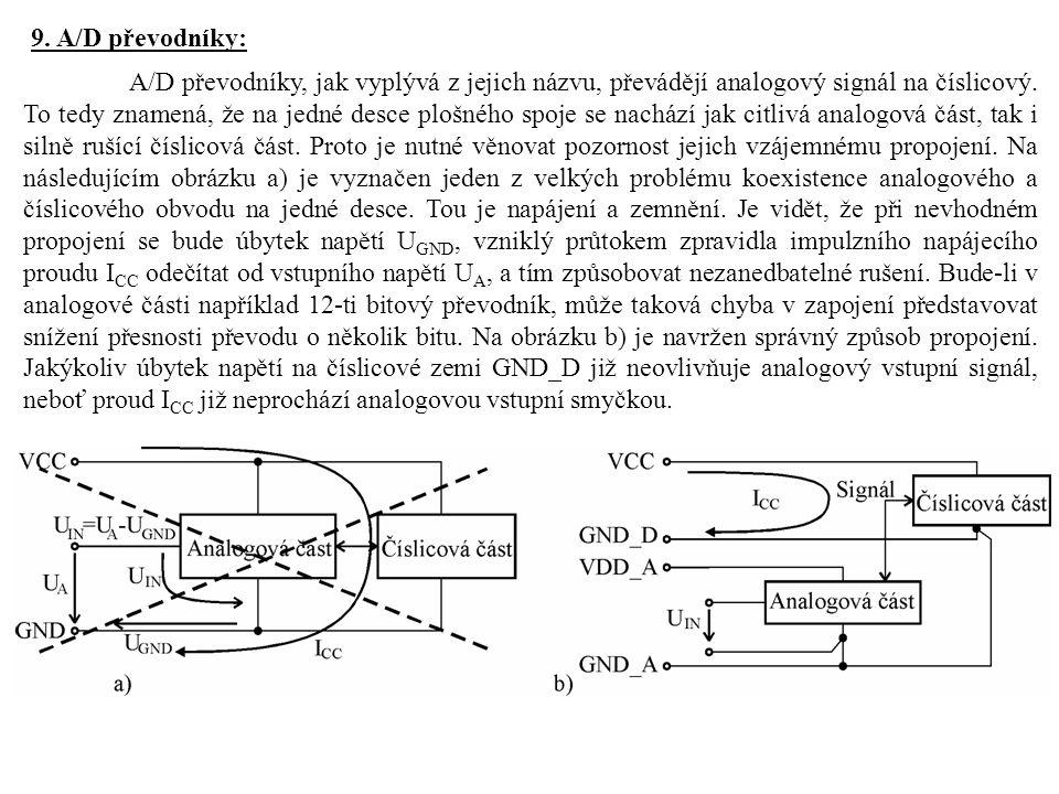 9. A/D převodníky: A/D převodníky, jak vyplývá z jejich názvu, převádějí analogový signál na číslicový. To tedy znamená, že na jedné desce plošného sp