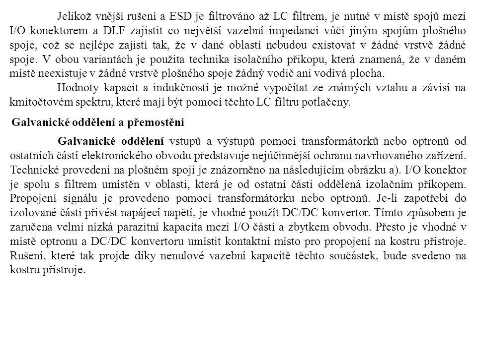 Jelikož vnější rušení a ESD je filtrováno až LC filtrem, je nutné v místě spojů mezi I/O konektorem a DLF zajistit co největší vazební impedanci vůči jiným spojům plošného spoje, což se nejlépe zajistí tak, že v dané oblasti nebudou existovat v žádné vrstvě žádné spoje.