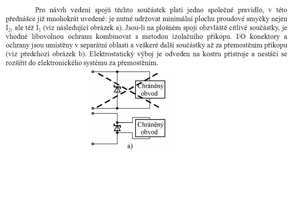 Pro návrh vedení spojů těchto součástek platí jedno společné pravidlo, v této přednášce již mnohokrát uvedené: je nutné udržovat minimální plochu proudové smyčky nejen I 2, ale též I 1 (viz následující obrázek a).