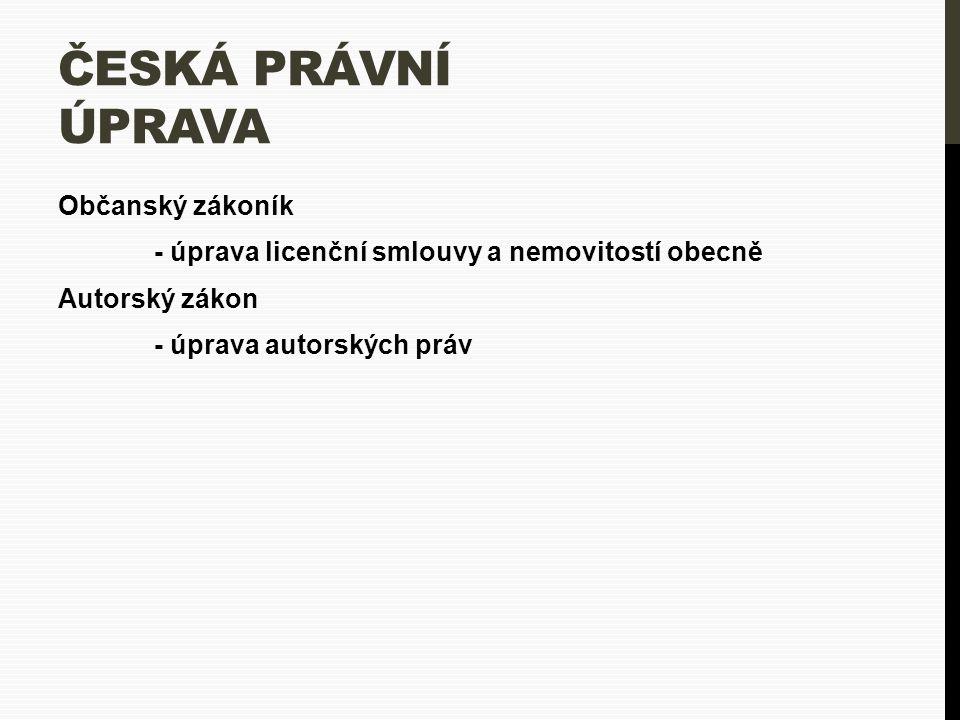 ČESKÁ PRÁVNÍ ÚPRAVA Občanský zákoník - úprava licenční smlouvy a nemovitostí obecně Autorský zákon - úprava autorských práv