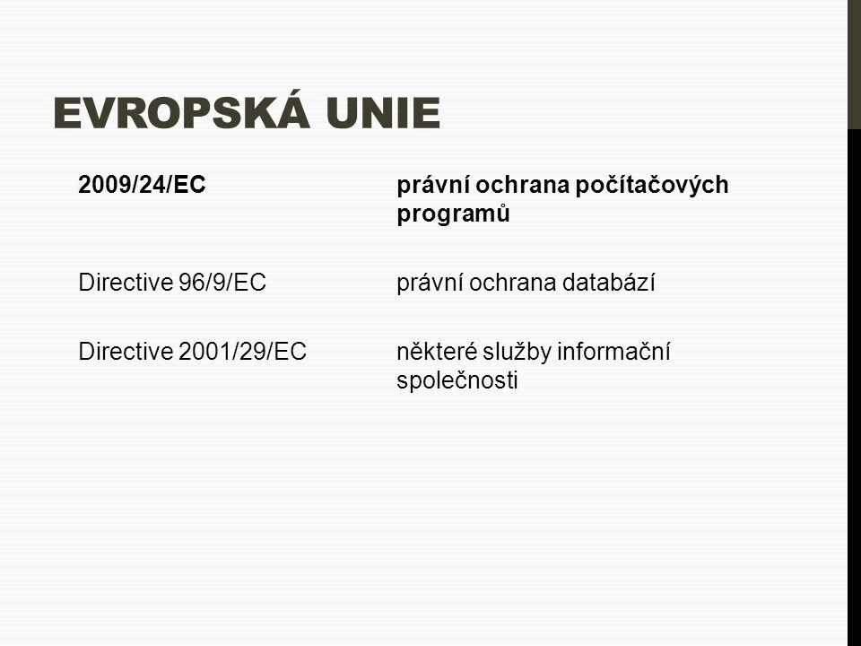 EVROPSKÁ UNIE 2009/24/ECprávní ochrana počítačových programů Directive 96/9/EC právní ochrana databází Directive 2001/29/EC některé služby informační společnosti