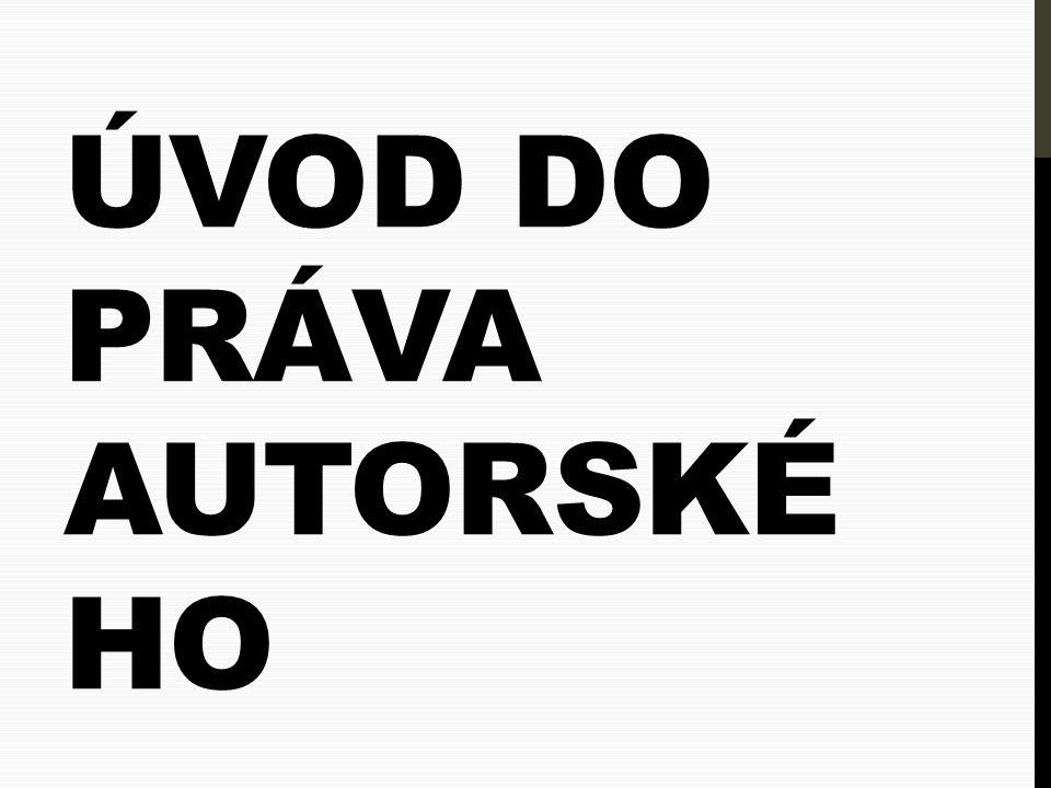 ÚVOD DO PRÁVA AUTORSKÉ HO