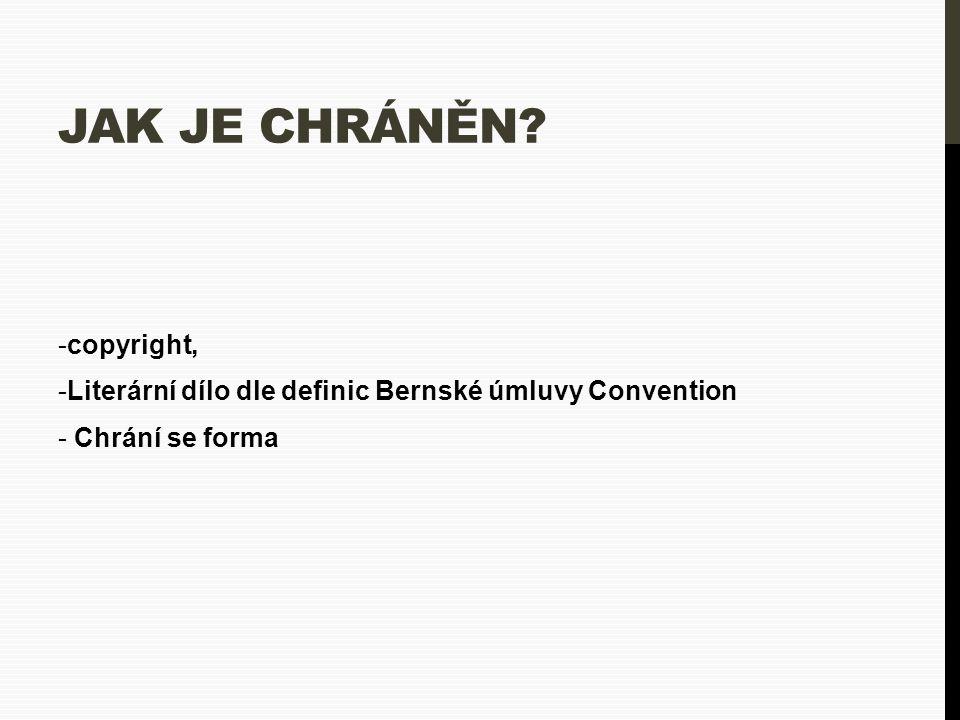 JAK JE CHRÁNĚN? -copyright, -Literární dílo dle definic Bernské úmluvy Convention - Chrání se forma