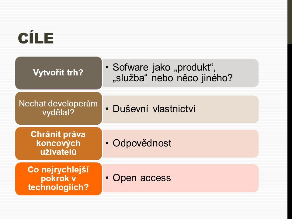 """CÍLE Sofware jako """"produkt"""", """"služba"""" nebo něco jiného? Vytvořit trh? Duševní vlastnictví Nechat developerům vydělat? Odpovědnost Chránit práva koncov"""