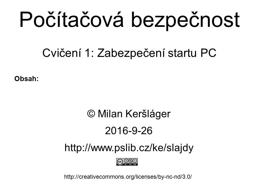 Počítačová bezpečnost Cvičení 1: Zabezpečení startu PC © Milan Keršláger 26.9.2016 http://www.pslib.cz/ke/slajdy http://creativecommons.org/licenses/by-nc-nd/3.0/ Obsah: