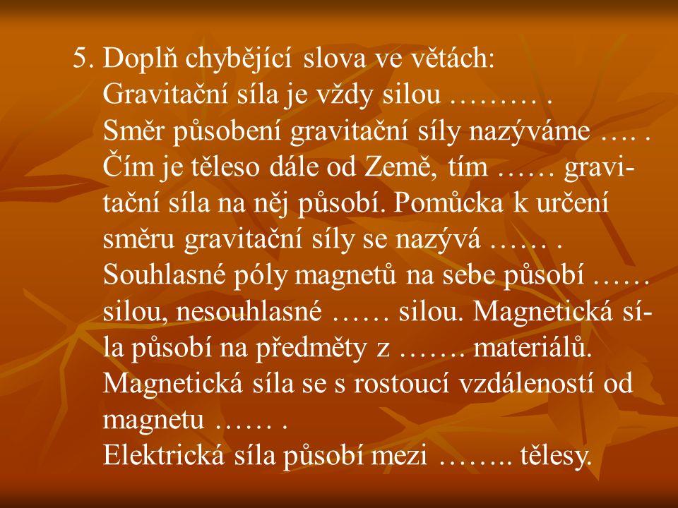 5. Doplň chybějící slova ve větách: Gravitační síla je vždy silou ……….