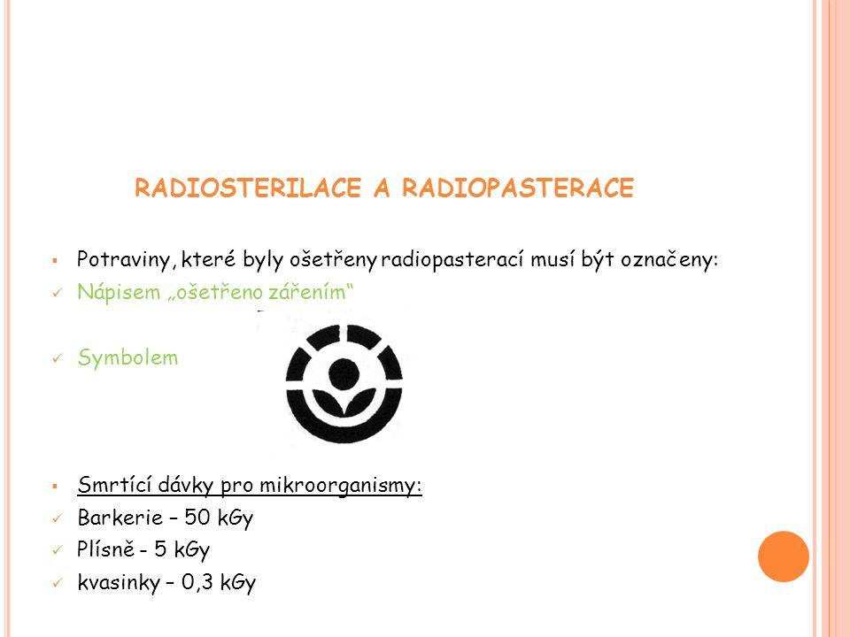 """RADIOSTERILACE A RADIOPASTERACE  Potraviny, které byly ošetřeny radiopasterací musí být označeny: Nápisem """"ošetřeno zářením Symbolem  Smrtící dávky pro mikroorganismy: Barkerie – 50 kGy Plísně - 5 kGy kvasinky – 0,3 kGy"""