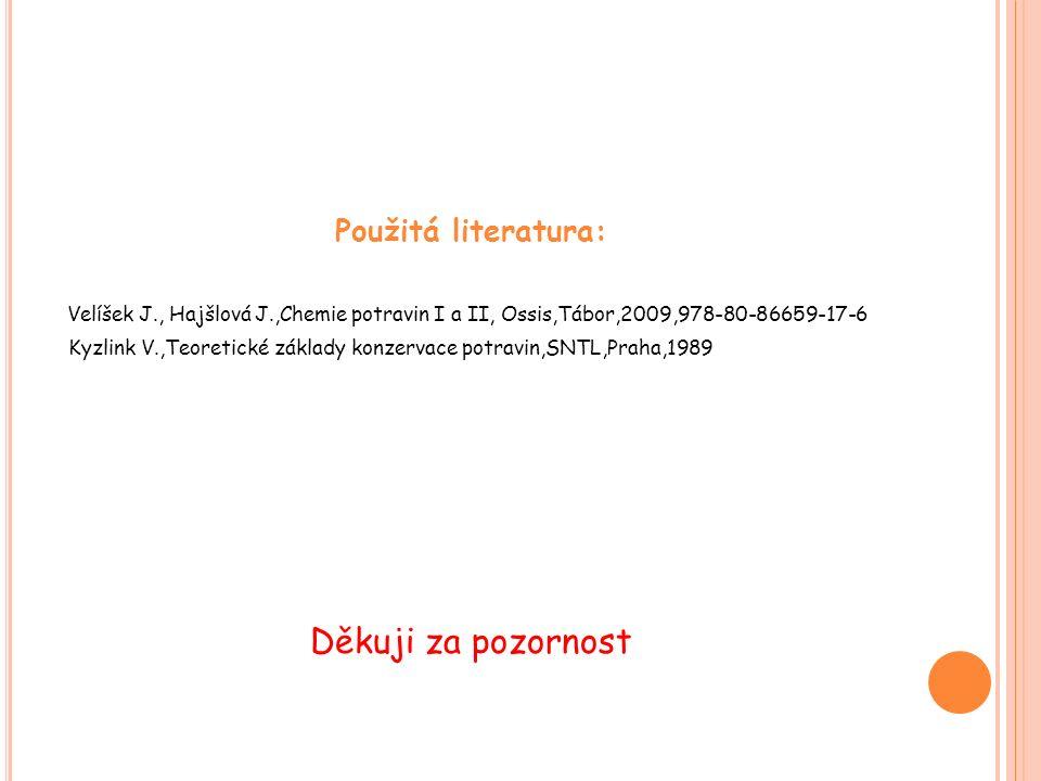 Použitá literatura: Velíšek J., Hajšlová J.,Chemie potravin I a II, Ossis,Tábor,2009,978-80-86659-17-6 Kyzlink V.,Teoretické základy konzervace potravin,SNTL,Praha,1989 Děkuji za pozornost
