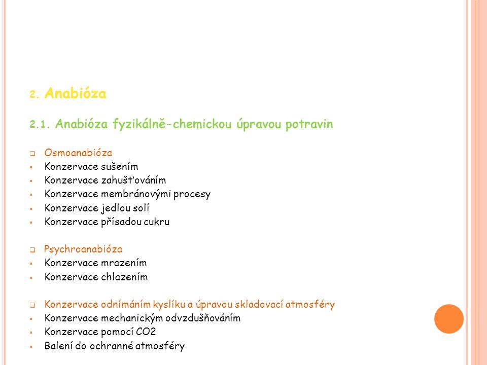 2.2 Anabióza chemickou úpravou potravin  Konzervace umělou alkoholizací  Konzervace okyselováním  Konzervace antibiotiky, bakteriociny, fytoncidy  Konzervace s použitím chemických konzervačních látek 2.3 Anabióza biologickou úpravou potravin  Ethanolové kvašení  Mléčné kvašení  Mikrobiální proteolýza